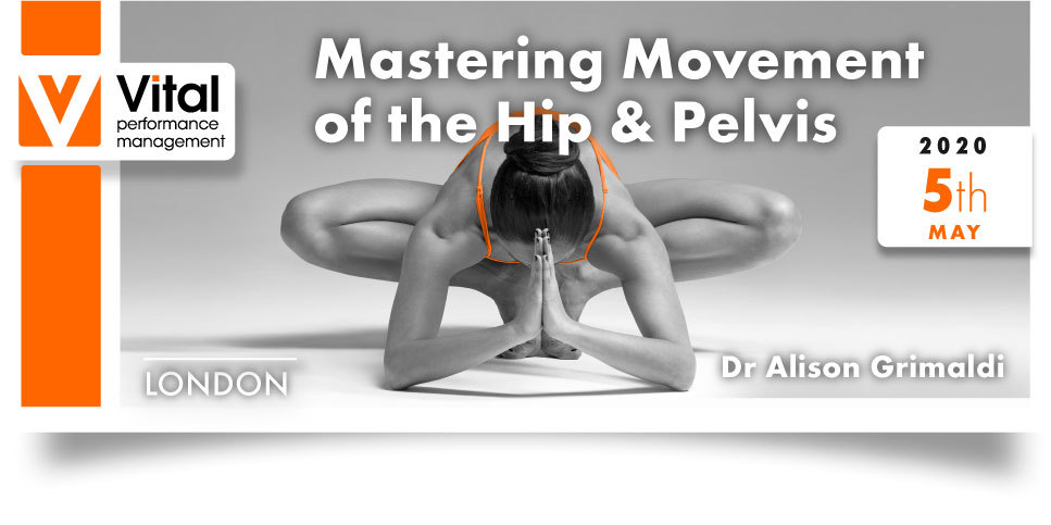Mastering Movement Hip and Pelvis Dr. Alison Grimaldi 05 May 2020 London
