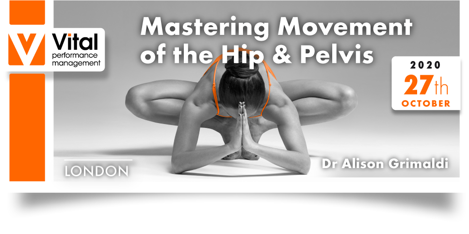 Mastering Movement Hip and Pelvis Dr. Alison Grimaldi 27 October 2020 London