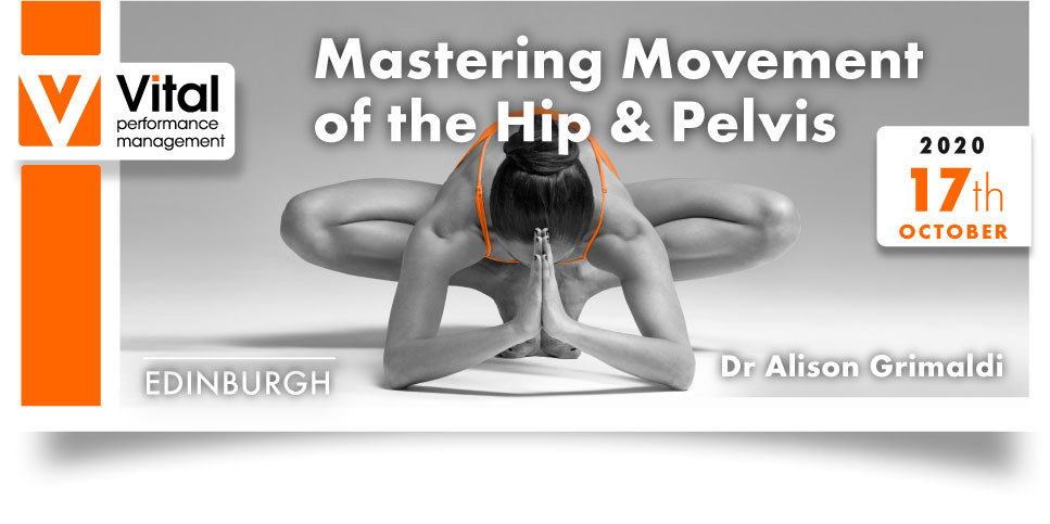 Mastering Movement Hip and Pelvis Dr. Alison Grimaldi 17 October 2020 Edinburgh