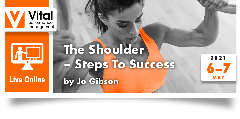 Live Online Shoulders Steps to success  Jo Gibson 6 to 7 May