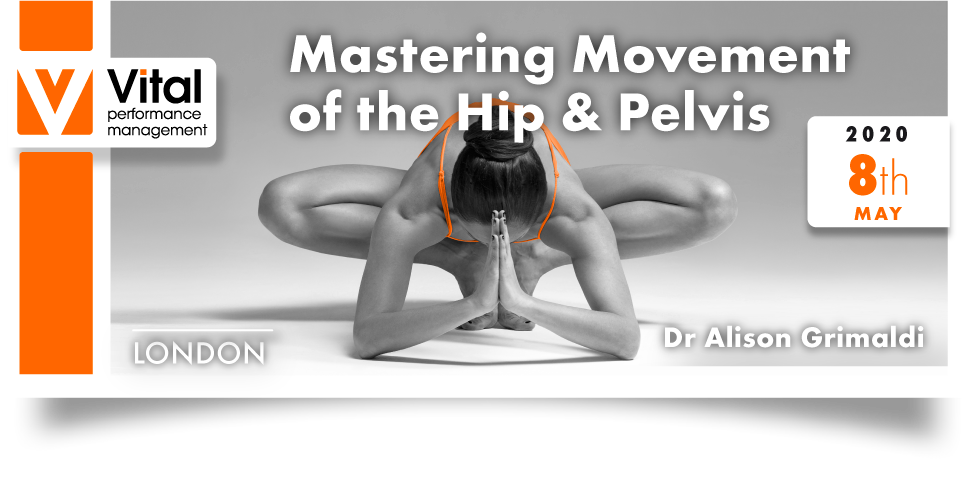 Mastering Movement Hip and Pelvis Dr. Alison Grimaldi 08 May 2020 London